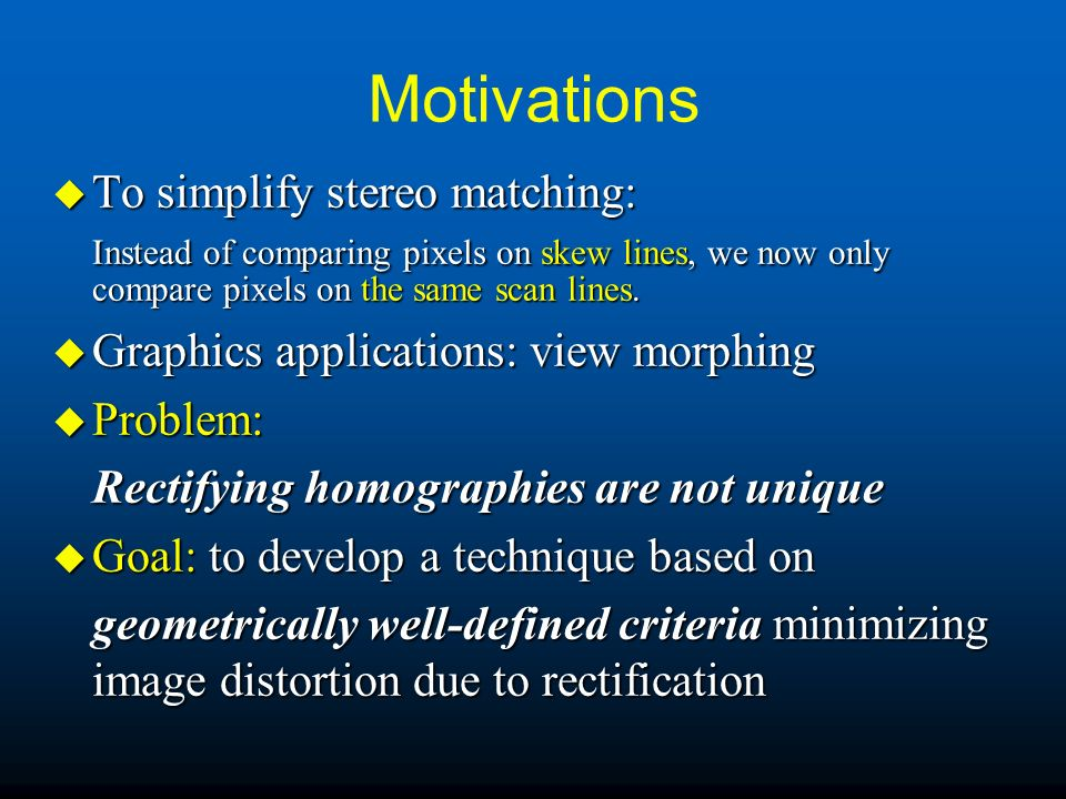Motivations To simplify stereo matching: