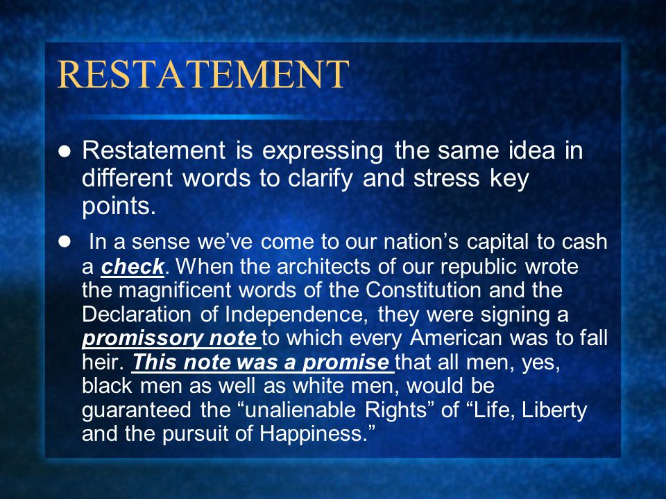 RESTATEMENT Restatement is expressing the same idea in different words to clarify and stress key points.