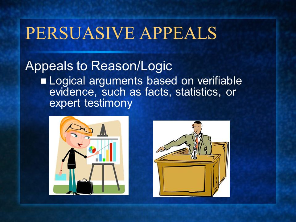 PERSUASIVE APPEALS Appeals to Reason/Logic