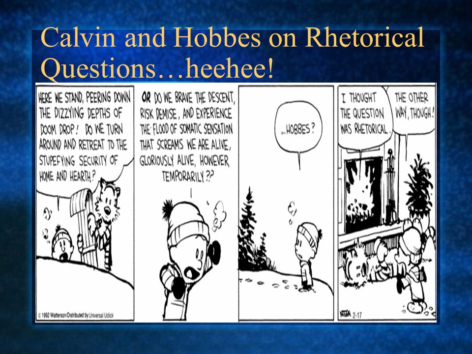 Calvin and Hobbes on Rhetorical Questions…heehee!