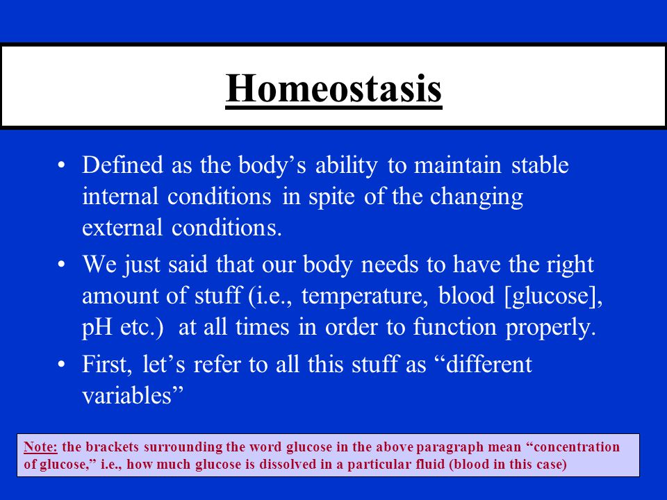 Homeostasis Defined as the body's ability to maintain stable internal conditions in spite of the changing external conditions.