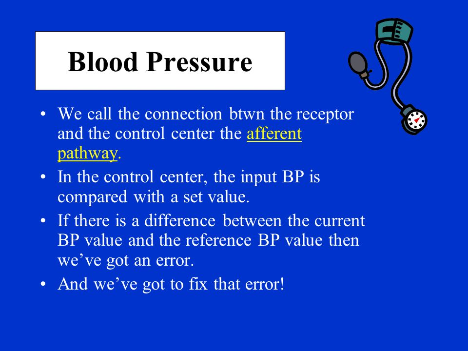 Blood Pressure We call the connection btwn the receptor and the control center the afferent pathway.