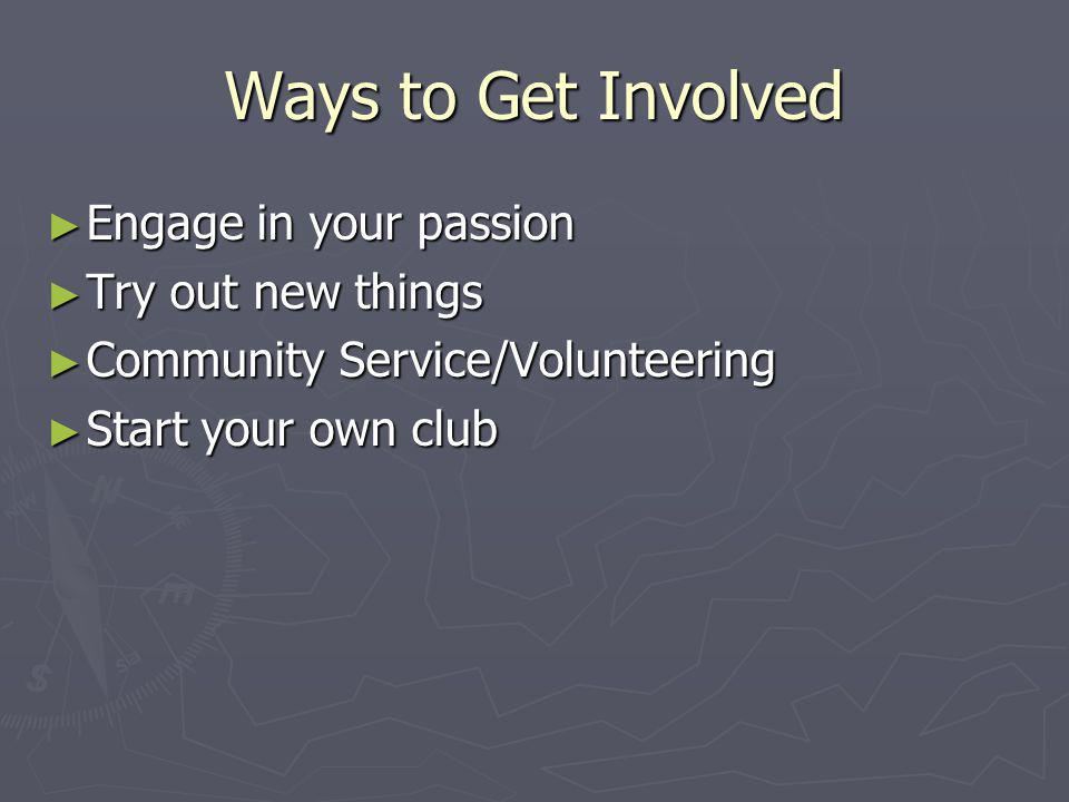 Ways to Get Involved Engage in your passion Try out new things
