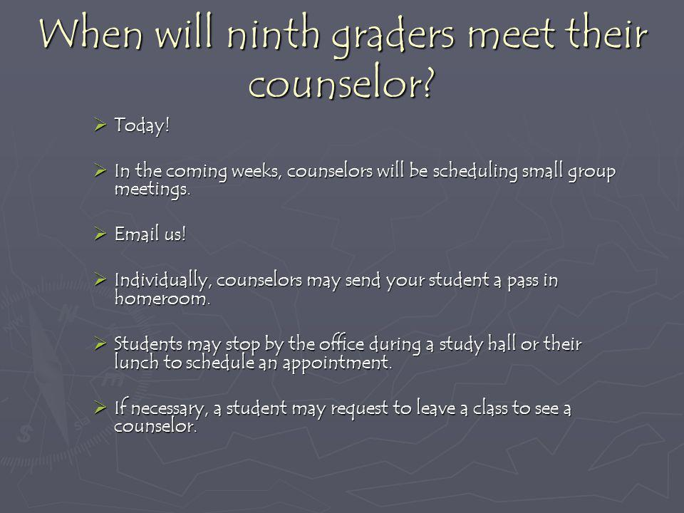 When will ninth graders meet their counselor