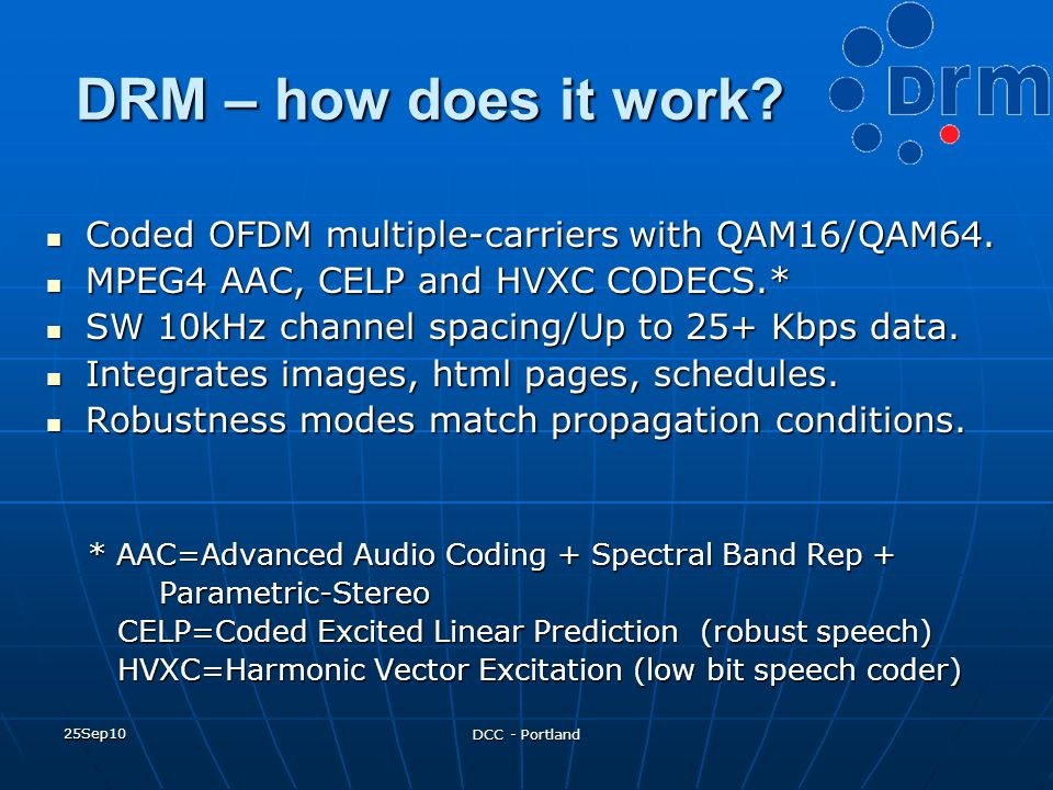 DRM – how does it work Coded OFDM multiple-carriers with QAM16/QAM64.