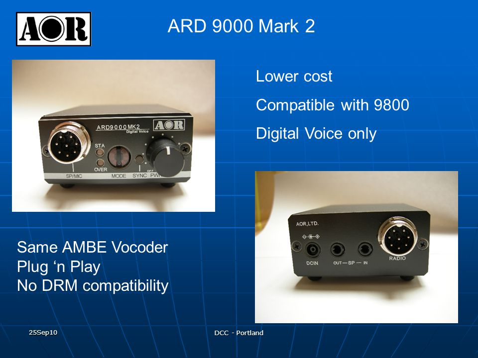 Lower cost Compatible with 9800 Digital Voice only Same AMBE Vocoder