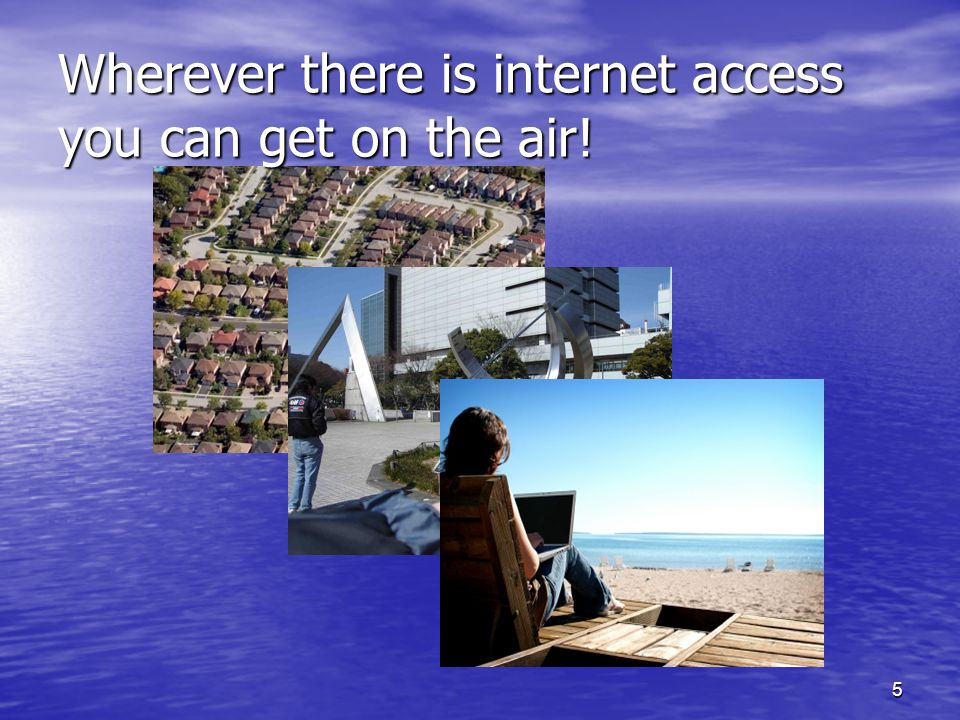 Wherever there is internet access you can get on the air!