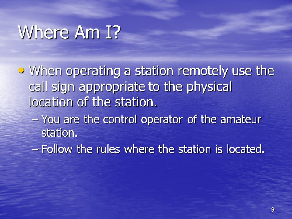 Where Am I When operating a station remotely use the call sign appropriate to the physical location of the station.