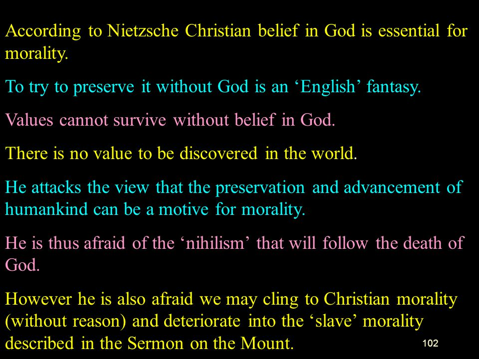 According to Nietzsche Christian belief in God is essential for morality.
