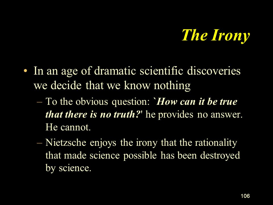 The Irony In an age of dramatic scientific discoveries we decide that we know nothing.