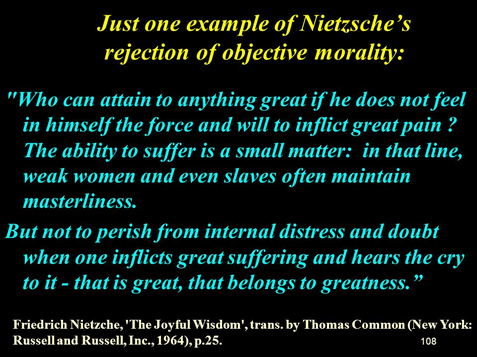 Just one example of Nietzsche's rejection of objective morality: