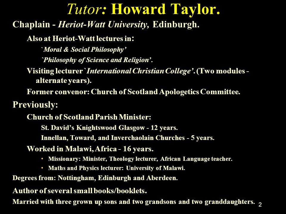 Tutor: Howard Taylor. Chaplain - Heriot-Watt University, Edinburgh.