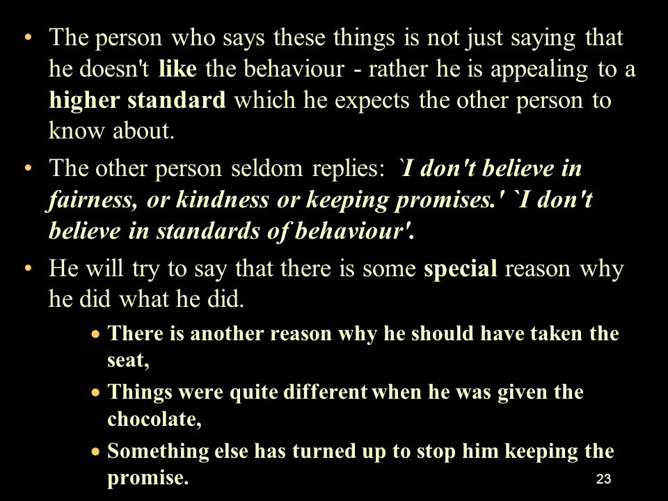 The person who says these things is not just saying that he doesn t like the behaviour - rather he is appealing to a higher standard which he expects the other person to know about.