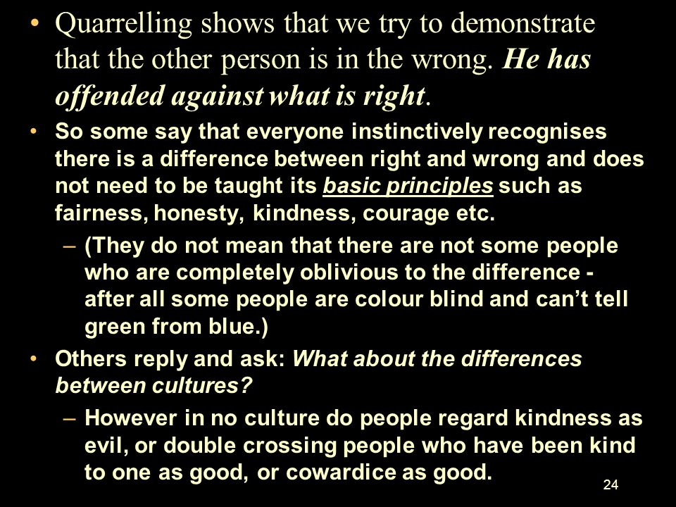 Quarrelling shows that we try to demonstrate that the other person is in the wrong. He has offended against what is right.