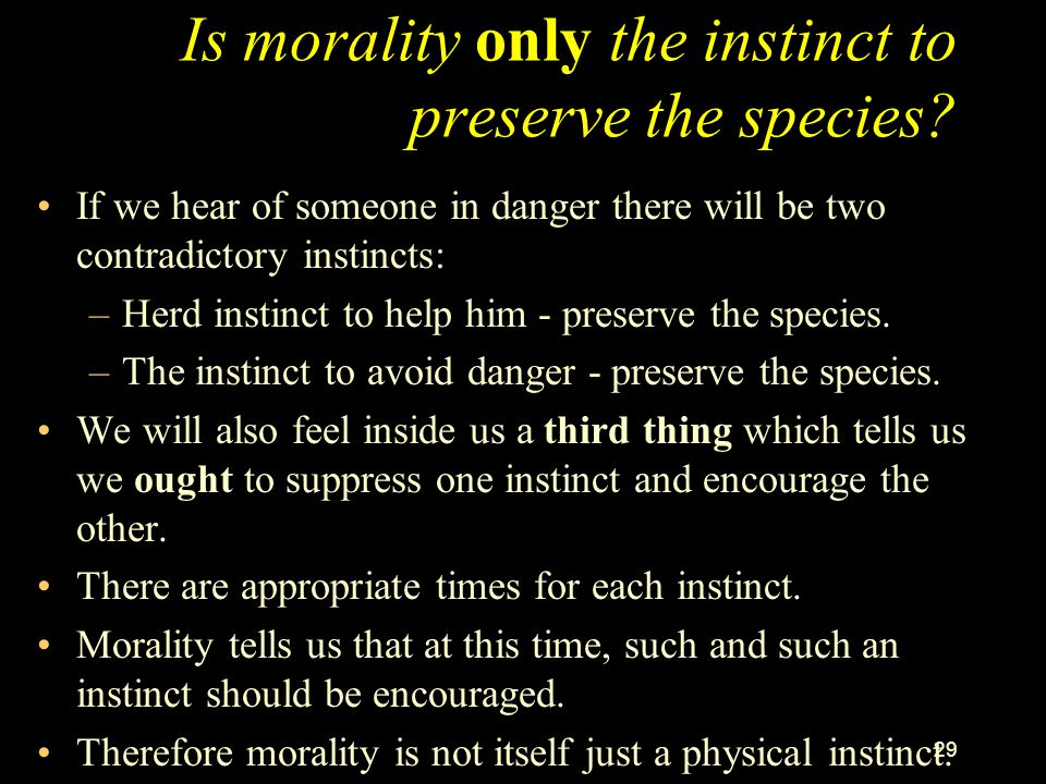 Is morality only the instinct to preserve the species