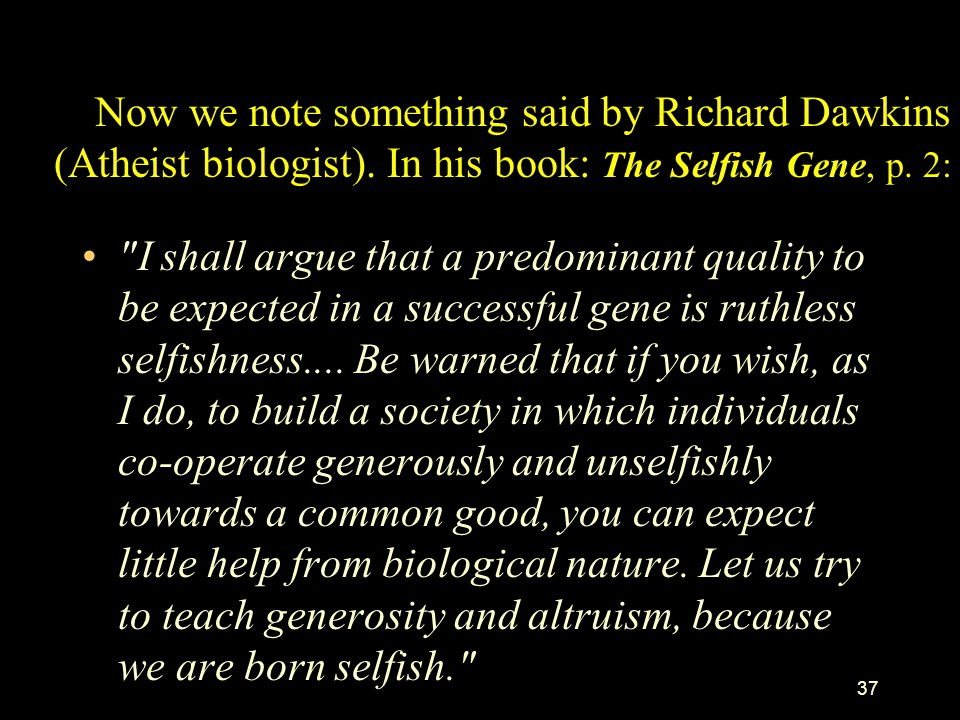 Now we note something said by Richard Dawkins (Atheist biologist)