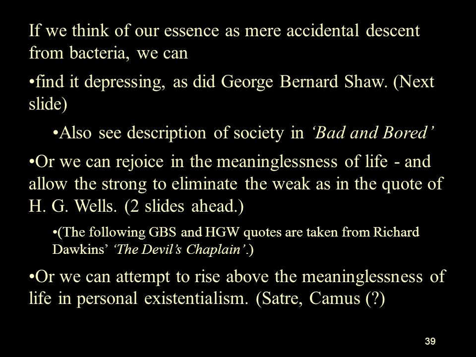 find it depressing, as did George Bernard Shaw. (Next slide)