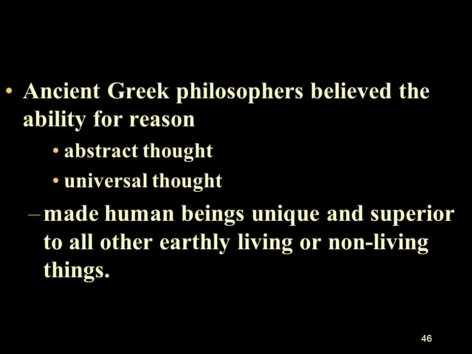 Ancient Greek philosophers believed the ability for reason