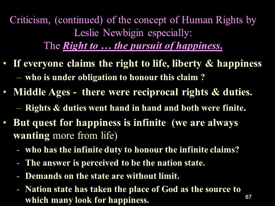 If everyone claims the right to life, liberty & happiness