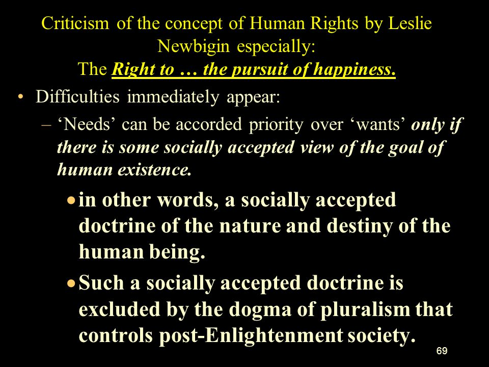 Criticism of the concept of Human Rights by Leslie Newbigin especially: The Right to … the pursuit of happiness.
