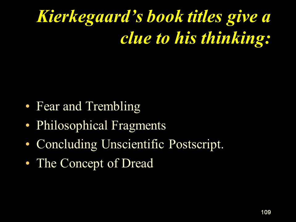 Kierkegaard's book titles give a clue to his thinking: