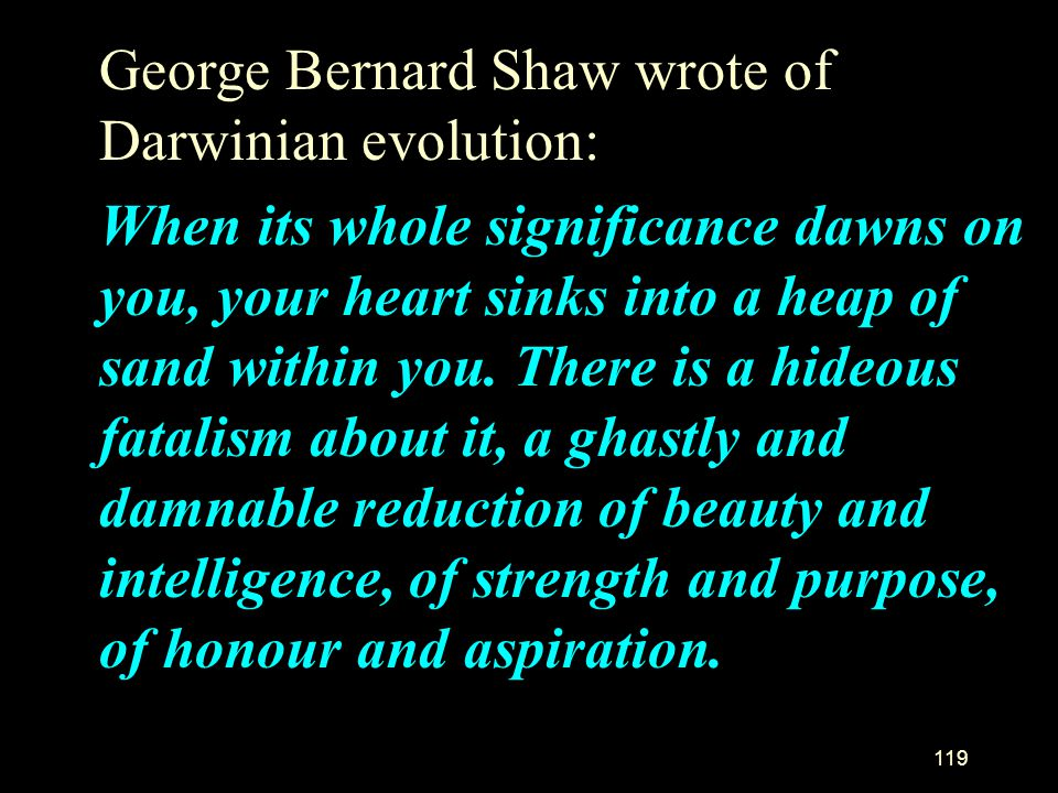 George Bernard Shaw wrote of Darwinian evolution: