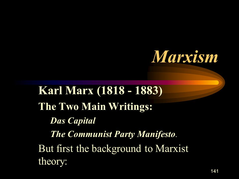 Marxism Karl Marx (1818 - 1883) The Two Main Writings: