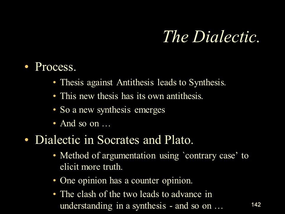 The Dialectic. Process. Dialectic in Socrates and Plato.