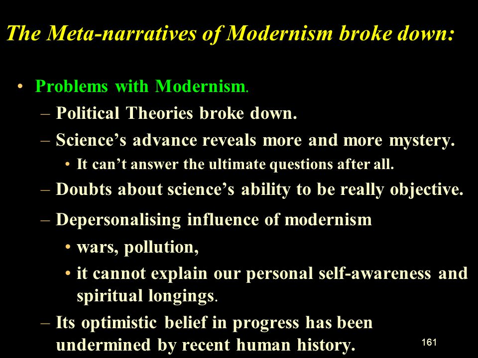 The Meta-narratives of Modernism broke down: