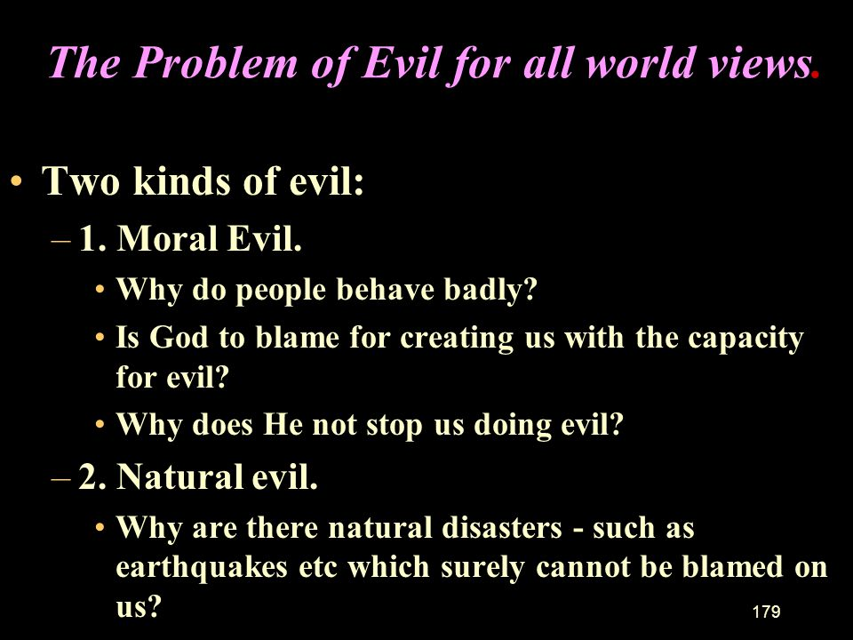 The Problem of Evil for all world views.