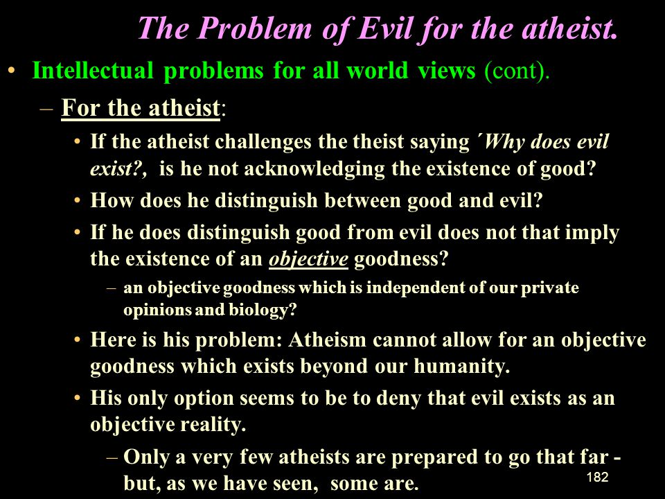 The Problem of Evil for the atheist.