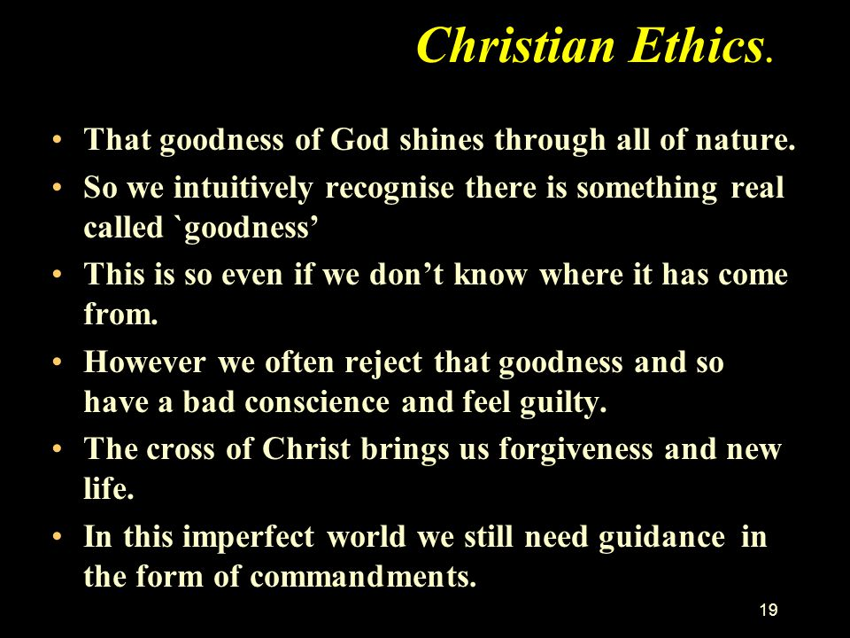 Christian Ethics. That goodness of God shines through all of nature.