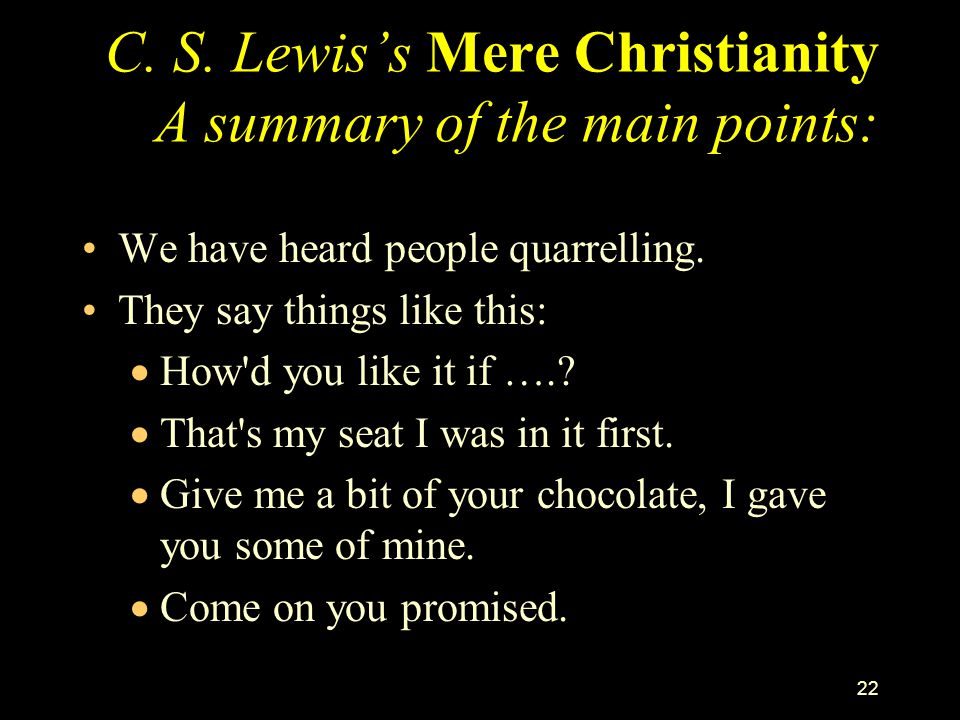 C. S. Lewis's Mere Christianity A summary of the main points: