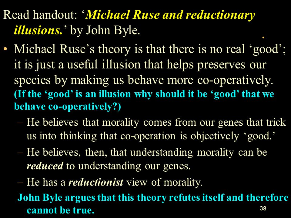 . Read handout: 'Michael Ruse and reductionary illusions.' by John Byle.