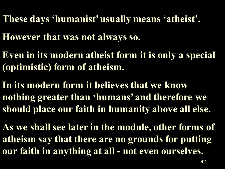 These days 'humanist' usually means 'atheist'.