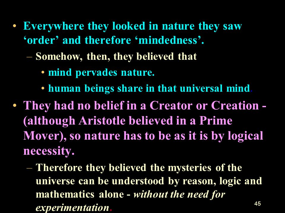 Everywhere they looked in nature they saw 'order' and therefore 'mindedness'.
