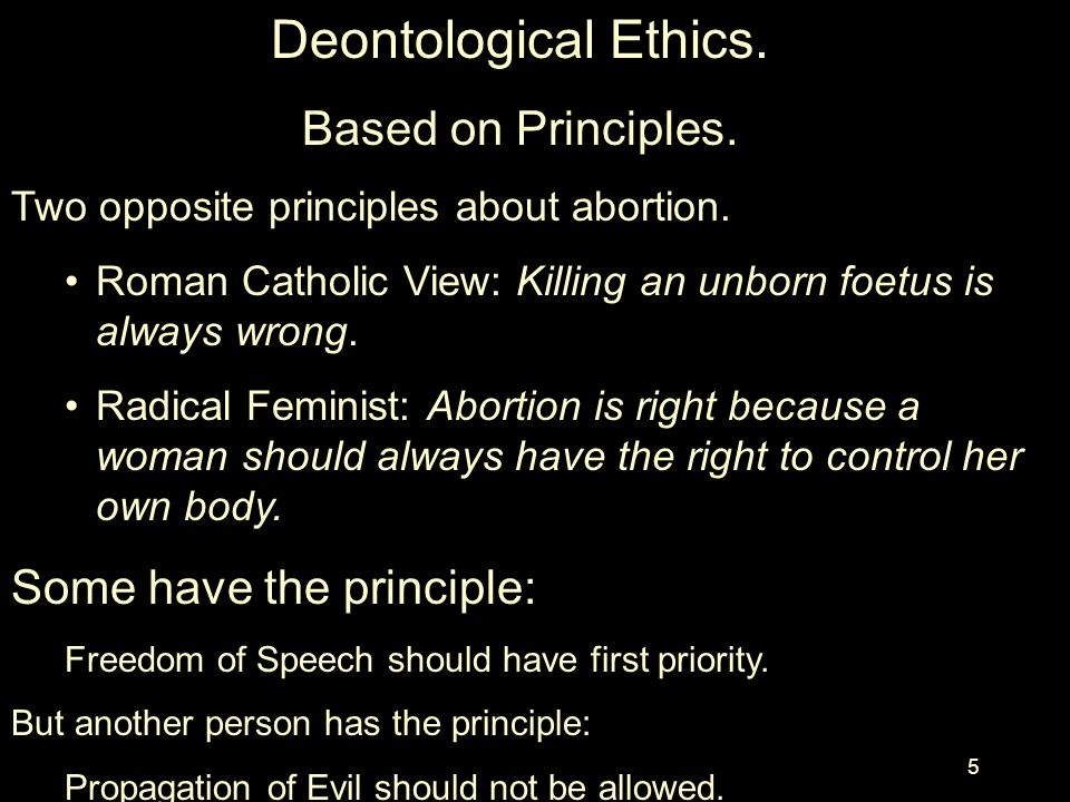 Deontological Ethics. Based on Principles. Some have the principle: