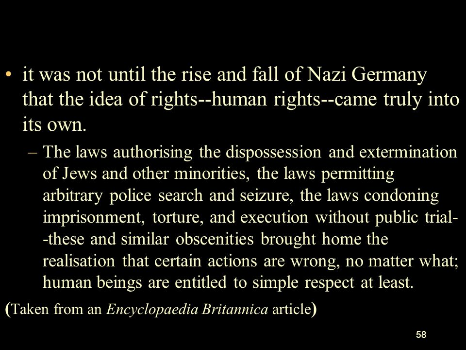 it was not until the rise and fall of Nazi Germany that the idea of rights--human rights--came truly into its own.