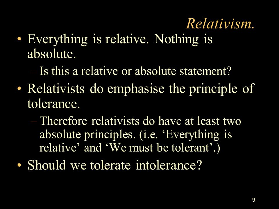 Relativism. Everything is relative. Nothing is absolute.