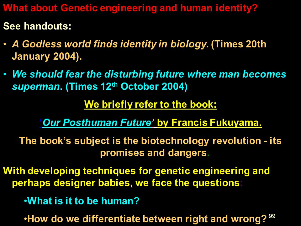What about Genetic engineering and human identity See handouts:
