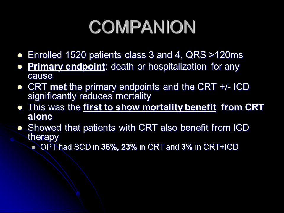 COMPANION Enrolled 1520 patients class 3 and 4, QRS >120ms