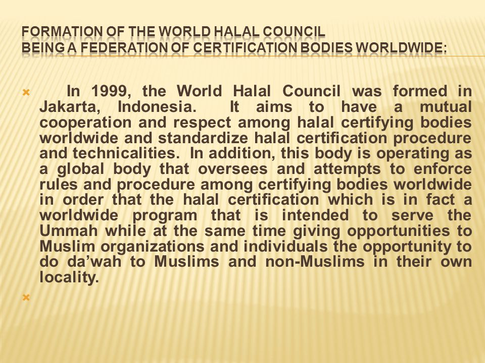 Formation of the World Halal Council Being a federation of Certification Bodies worldwide: