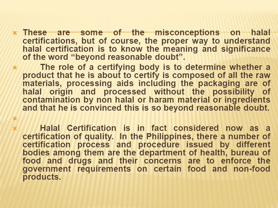 These are some of the misconceptions on halal certifications, but of course, the proper way to understand halal certification is to know the meaning and significance of the word beyond reasonable doubt .