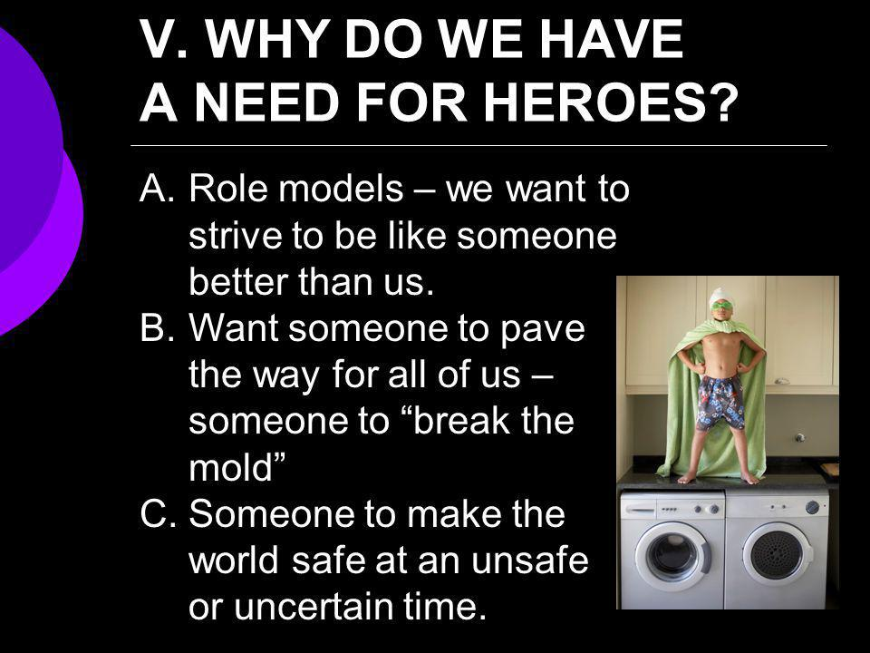 V. WHY DO WE HAVE A NEED FOR HEROES