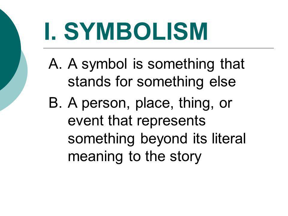 I. SYMBOLISM A symbol is something that stands for something else