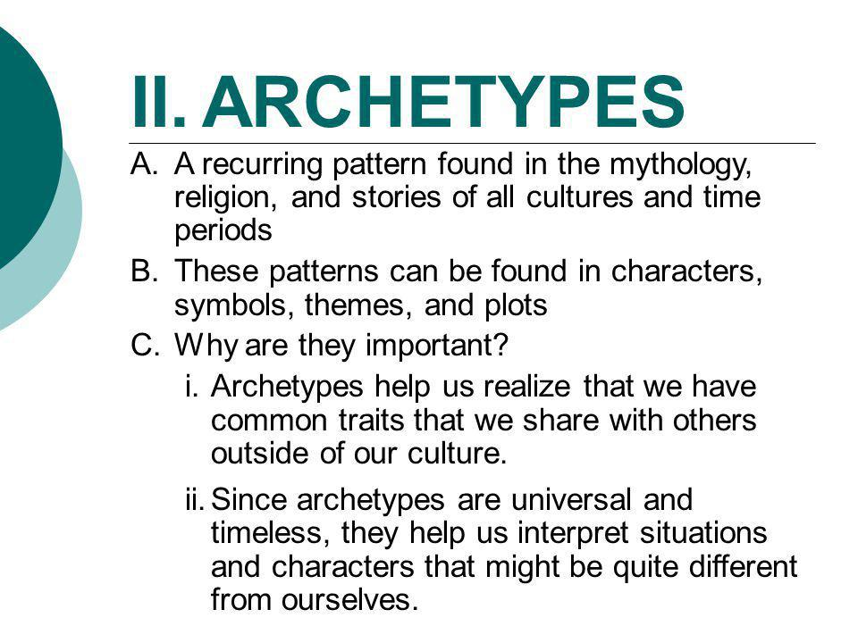 II. ARCHETYPES A recurring pattern found in the mythology, religion, and stories of all cultures and time periods.