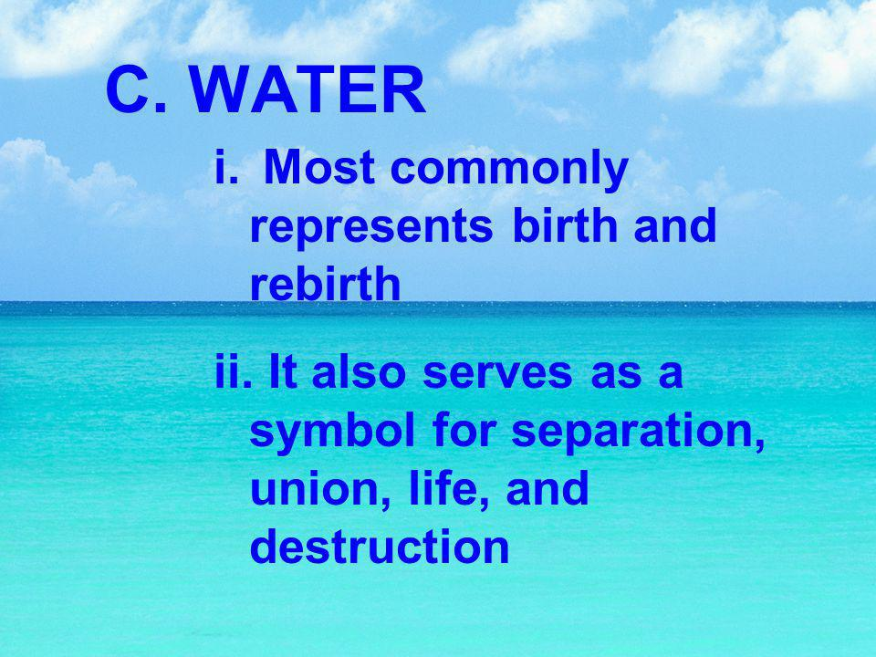 C. WATER Most commonly represents birth and rebirth