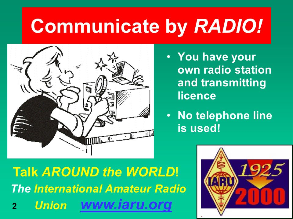 Communicate by RADIO! Talk AROUND the WORLD!