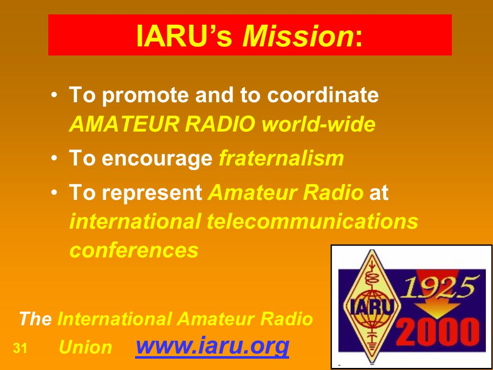 IARU's Mission: To promote and to coordinate AMATEUR RADIO world-wide