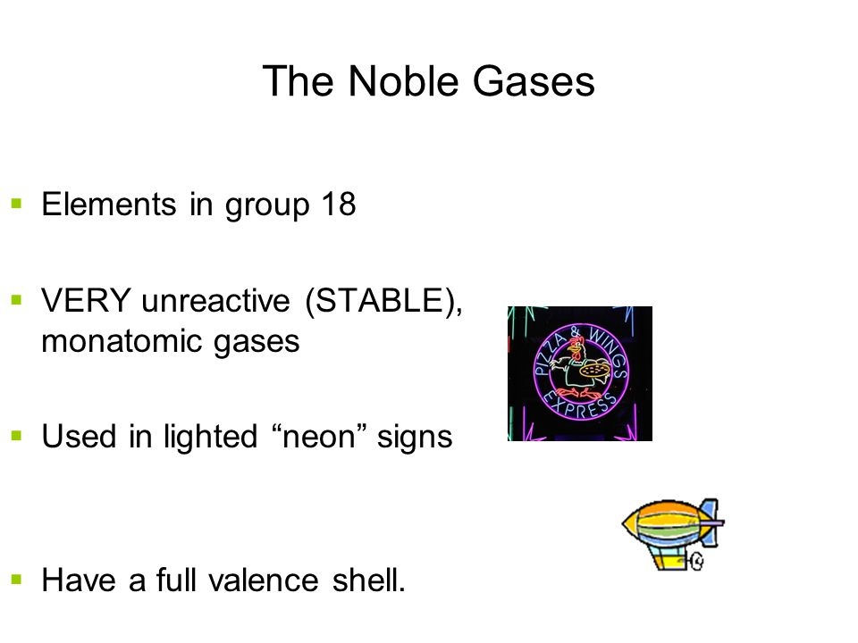 The Noble Gases Elements in group 18